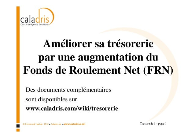 Améliorer sa trésorerie  par une augmentation duFonds de Roulement Net (FRN)  Des documents complémentaires  sont disponib...
