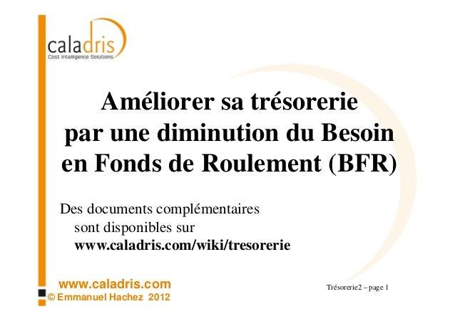 Améliorer sa trésorerie  par une diminution du Besoin  en Fonds de Roulement (BFR)  Des documents complémentaires    sont ...