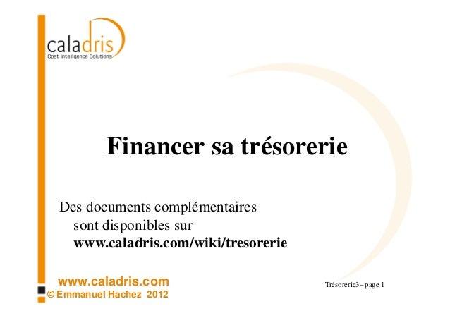 Financer sa trésorerie  Des documents complémentaires    sont disponibles sur    www.caladris.com/wiki/tresorerie www.cala...