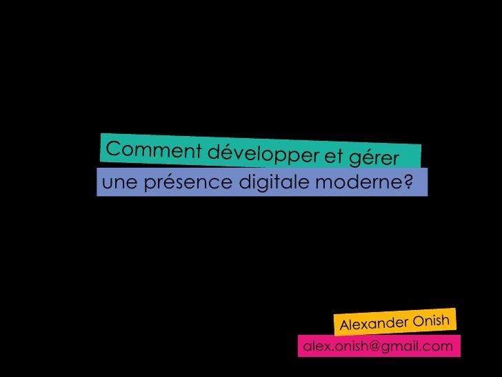 une présence digitale moderne?                   alex.onish@gmail.com