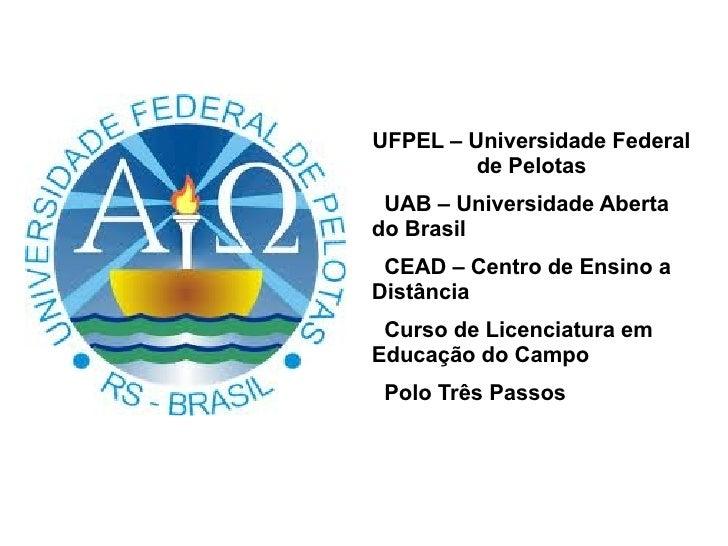 UFPEL – Universidade Federal         de Pelotas UAB – Universidade Abertado Brasil CEAD – Centro de Ensino aDistância Curs...