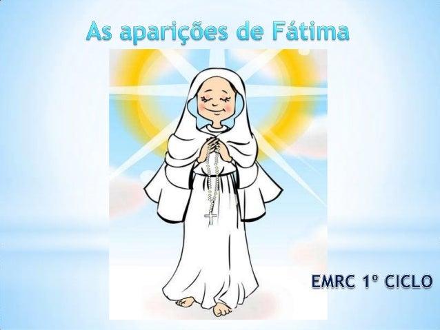 *Nossa senhora de FátimaTreze de maio foi o dia que Nossa Senhora apareceupela primeira vez aos três pastorinhos na cidade...