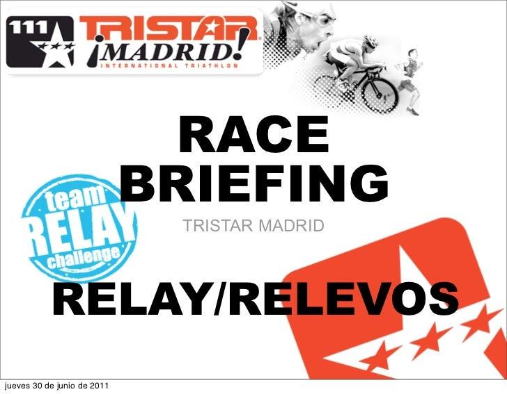 RACE                             BRIEFING                              TRISTAR MADRID           RELAY/RELEVOSjueves 30 de ...
