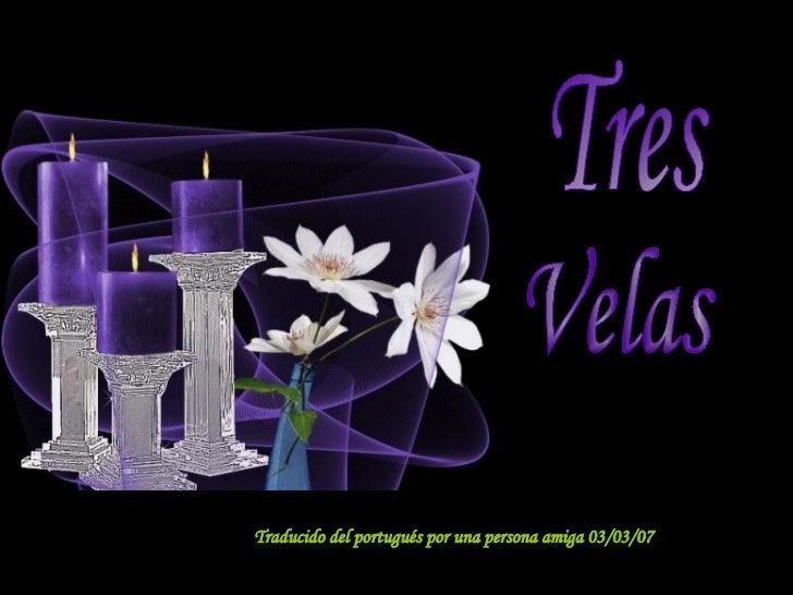 Tres Velas Traducido del portugués por una persona amiga 03/03/07