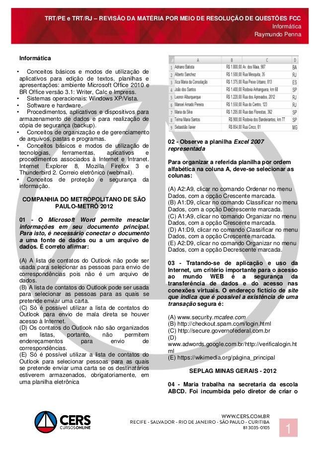 TRT/PE e TRT/RJ – REVISÃO DA MATÉRIA POR MEIO DE RESOLUÇÃO DE QUESTÕES FCC Informática Raymundo Penna 1 Informática • Conc...