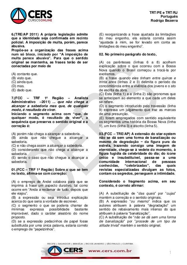 TRT/PE e TRT/RJ Português Rodrigo Bezerra 1 6.(TRE/AP 2011) A própria legislação admite que a identidade seja confirmada e...