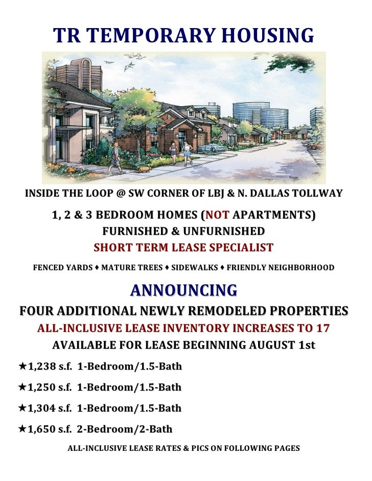 TR TEMPORARY HOUSING      INSIDE THE LOOP @ SW CORNER OF LBJ & N. DALLAS TOLLWAY        1, 2 & 3 BEDROOM HOMES (NOT APARTM...