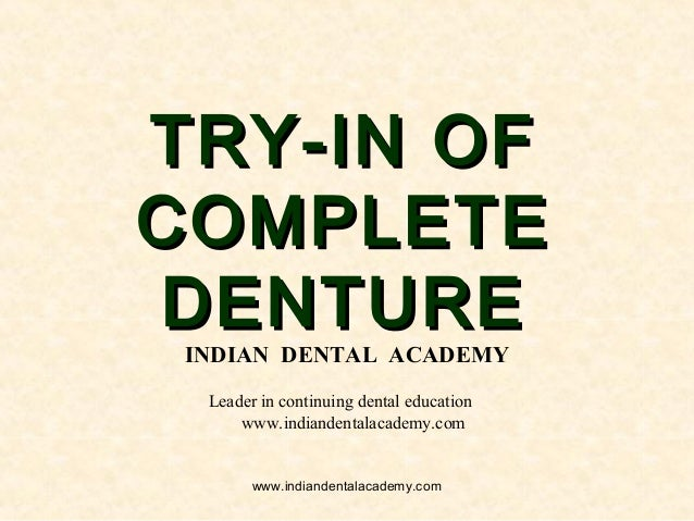 TRY-IN OFTRY-IN OF COMPLETECOMPLETE DENTUREDENTURE INDIAN DENTAL ACADEMY Leader in continuing dental education www.indiand...