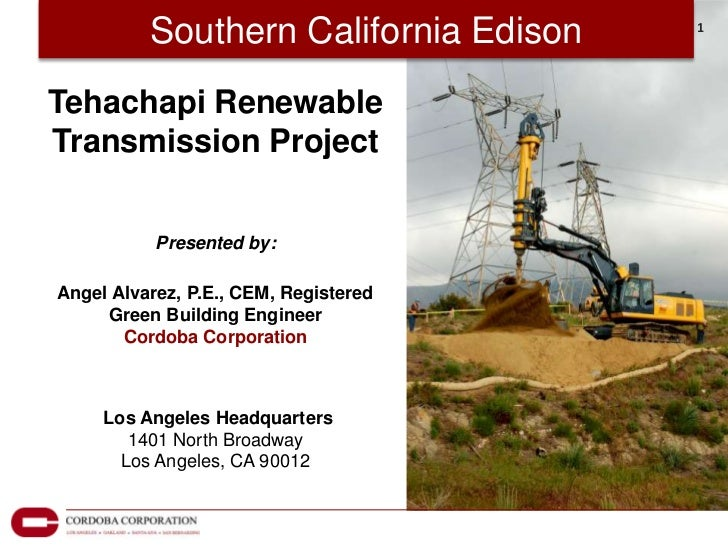 Southern California Edison   1Tehachapi RenewableTransmission Project           Presented by:Angel Alvarez, P.E., CEM, Reg...