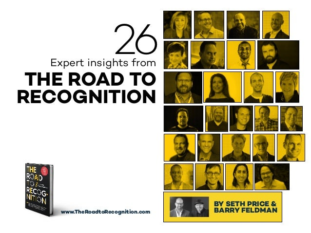 Expert insights from THE ROAD TO  RECOGNITION www.TheRoadtoRecognition.com BY SETH PRICE & BARRY FELDMAN 26