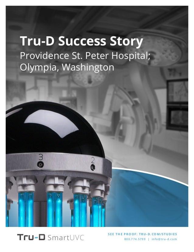 SEE THE PROOF: TRU-D.COM/STUDIES 800.774.5799 | info@tru-d.com Tru-D Success Story Providence St. Peter Hospital; Olympia,...