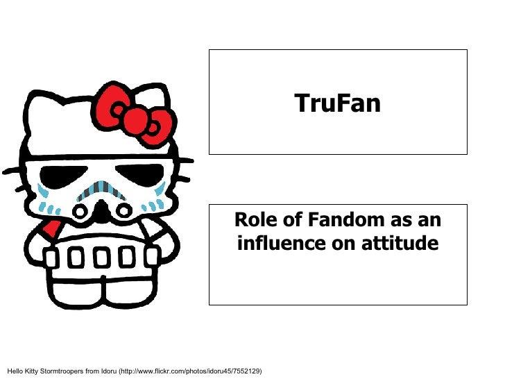 TruFan Role of Fandom as an influence on attitude