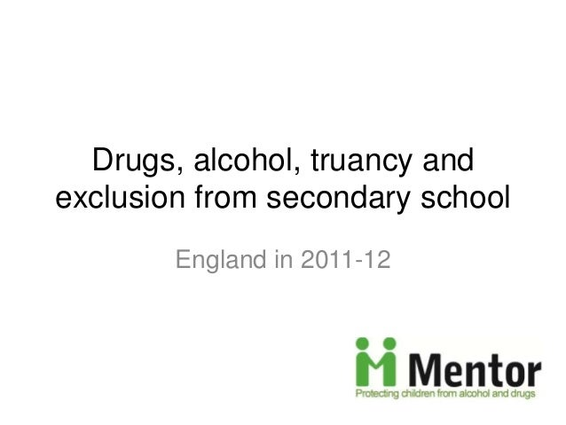 Drugs, alcohol, truancy and exclusion from secondary school England in 2011-12