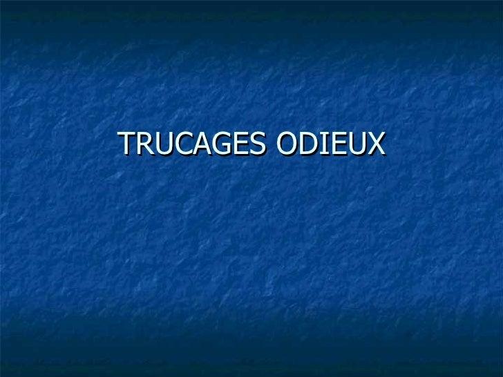 TRUCAGES ODIEUX