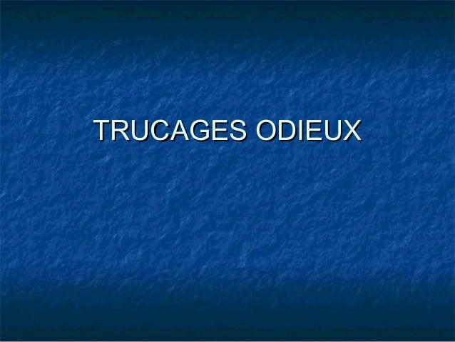 TRUCAGES ODIEUXTRUCAGES ODIEUX