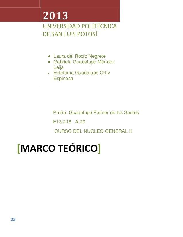2013         UNIVERSIDAD POLITÉCNICA         DE SAN LUIS POTOSÍ            Laura del Rocío Negrete            Gabriela Gua...
