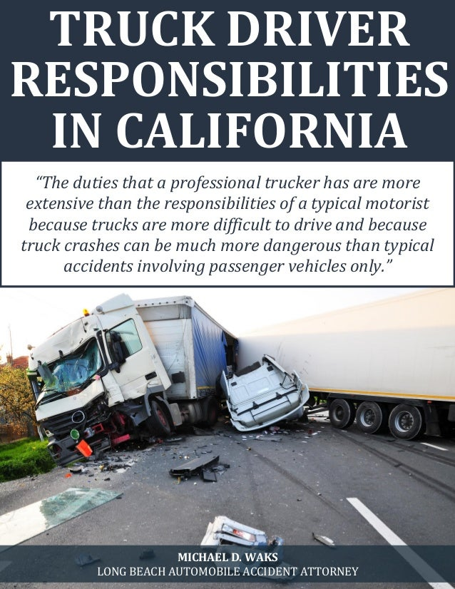"TRUCK DRIVER RESPONSIBILITIES IN CALIFORNIA ""The duties that a professional trucker has are more extensive than the respon..."