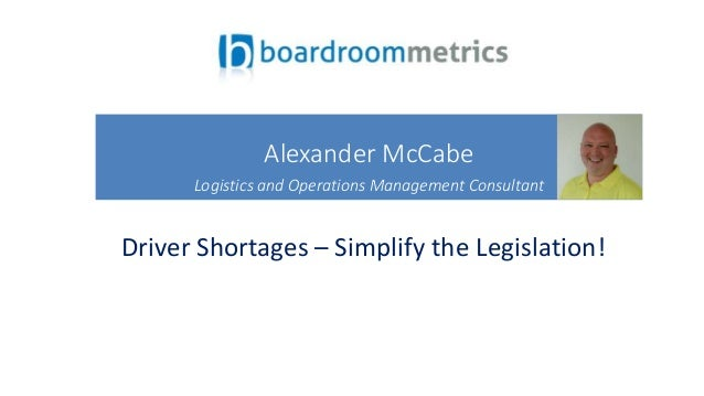 Driver Shortages – Simplify the Legislation! Alexander McCabe Logistics and Operations Management Consultant