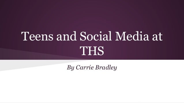 Teens and Social Media at THS By Carrie Bradley