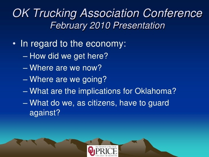 OK Trucking Association ConferenceFebruary 2010 Presentation<br />In regard to the economy:<br />How did we get here?<br /...