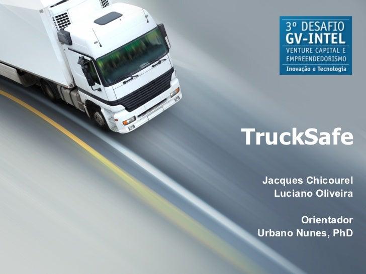 TruckSafe Jacques Chicourel Luciano Oliveira Orientador Urbano Nunes, PhD