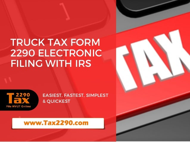 TRUCK TAX FORM 2290 ELECTRONIC FILING WITH IRS EASIEST, FASTEST, SIMPLEST & QUICKEST