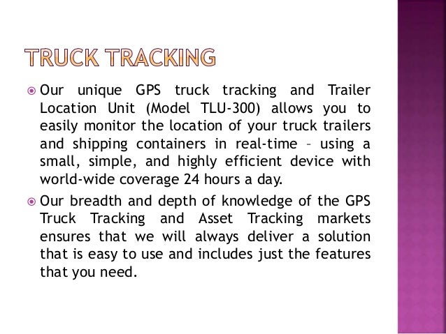  Our unique GPS truck tracking and Trailer Location Unit (Model TLU-300) allows you to easily monitor the location of you...