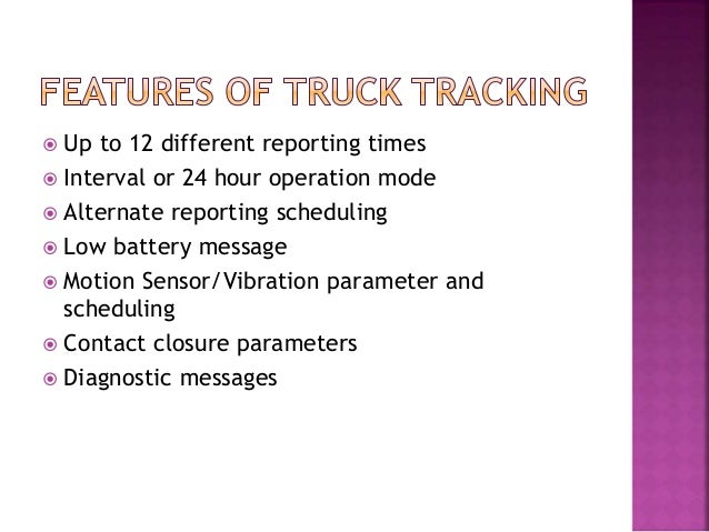  Up to 12 different reporting times  Interval or 24 hour operation mode  Alternate reporting scheduling  Low battery m...