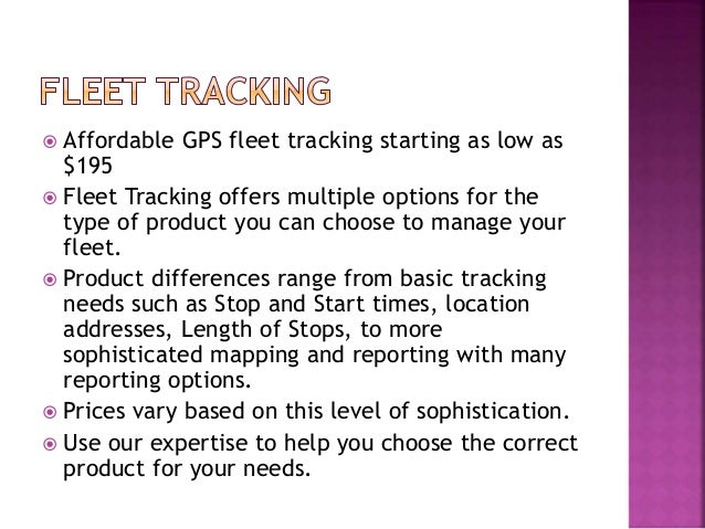  Affordable GPS fleet tracking starting as low as $195  Fleet Tracking offers multiple options for the type of product y...
