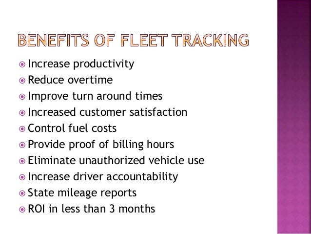  Increase productivity  Reduce overtime  Improve turn around times  Increased customer satisfaction  Control fuel cos...