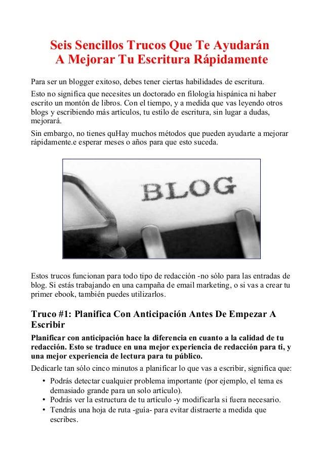 Seis Sencillos Trucos Que Te Ayudarán  A Mejorar Tu Escritura Rápidamente  Para ser un blogger exitoso, debes tener cierta...