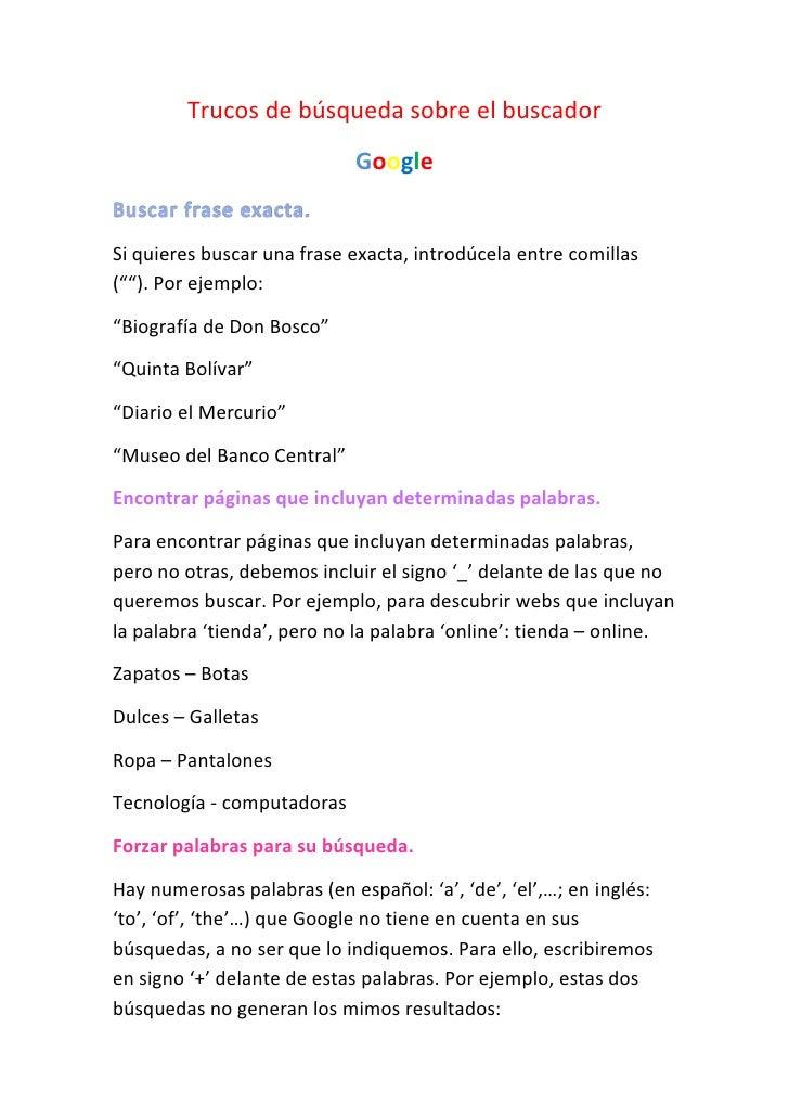 Trucos de búsqueda sobre el buscador                             GoogleSi quieres buscar una frase exacta, introdúcela ent...