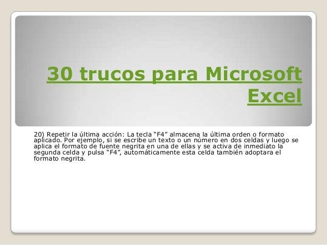 """30 trucos para Microsoft Excel 20) Repetir la última acción: La tecla """"F4"""" almacena la última orden o formato aplicado. Po..."""