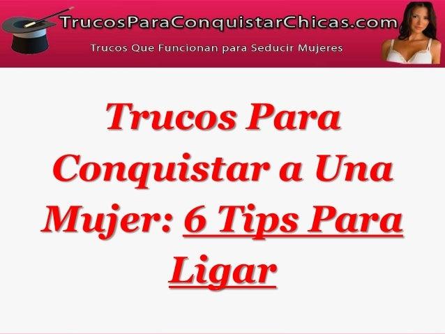 Trucos ParaConquistar a UnaMujer: 6 Tips ParaLigar