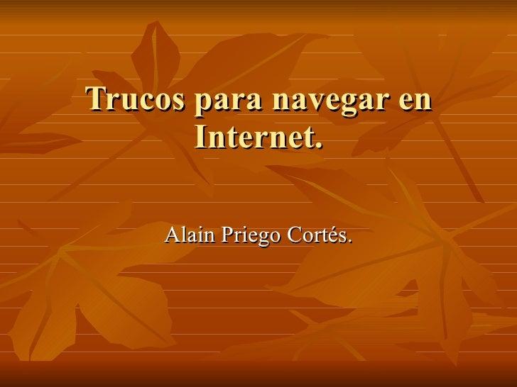 Trucos para navegar en Internet. Alain Priego Cortés.