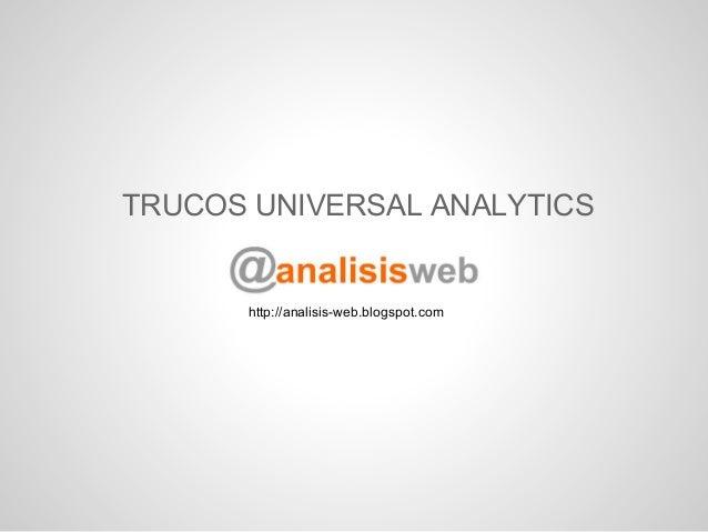 TRUCOS UNIVERSAL ANALYTICS      http://analisis-web.blogspot.com