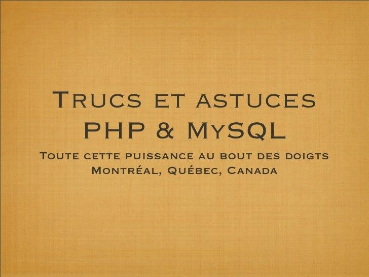 Trucs et astuces    PHP & MySQL Toute cette puissance au bout des doigts        Montréal, Québec, Canada