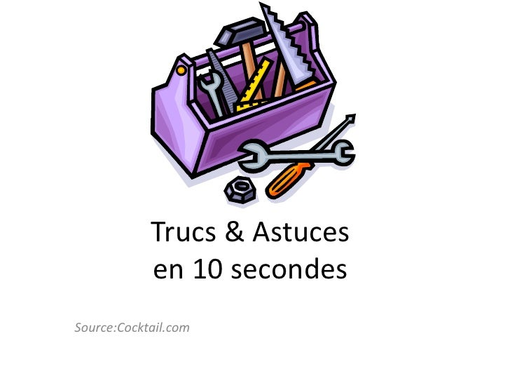 Trucs & Astucesen 10 secondes<br />Source:Cocktail.com<br />