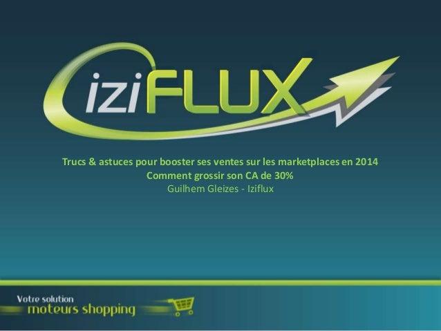 Trucs & astuces pour booster ses ventes sur les marketplaces en 2014 Comment grossir son CA de 30% Guilhem Gleizes - Izifl...