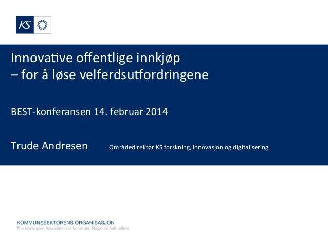 Innova&ve  offentlige  innkjøp     –  for  å  løse  velferdsu9ordringene              BEST-‐konfer...