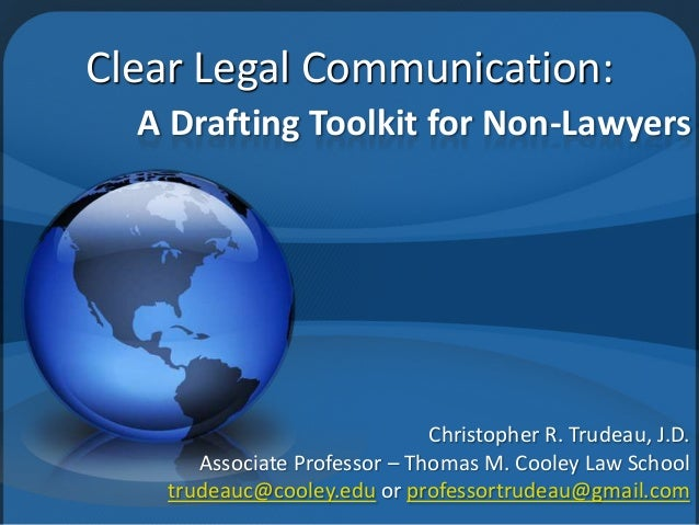 A Drafting Toolkit for Non-Lawyers Christopher R. Trudeau, J.D. Associate Professor – Thomas M. Cooley Law School trudeauc...
