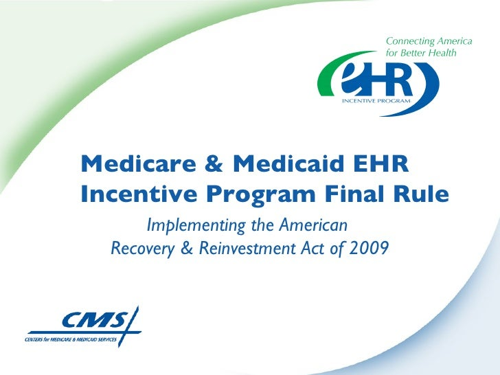 Medicare & Medicaid EHR Incentive Program Final Rule Implementing the American  Recovery & Reinvestment Act of 2009