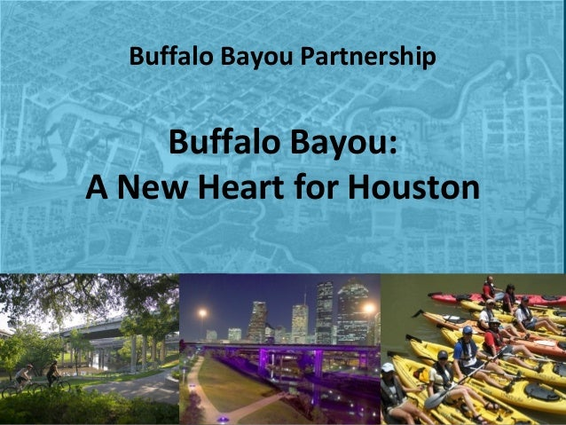 Buffalo Bayou Partnership  Buffalo Bayou: A New Heart for Houston