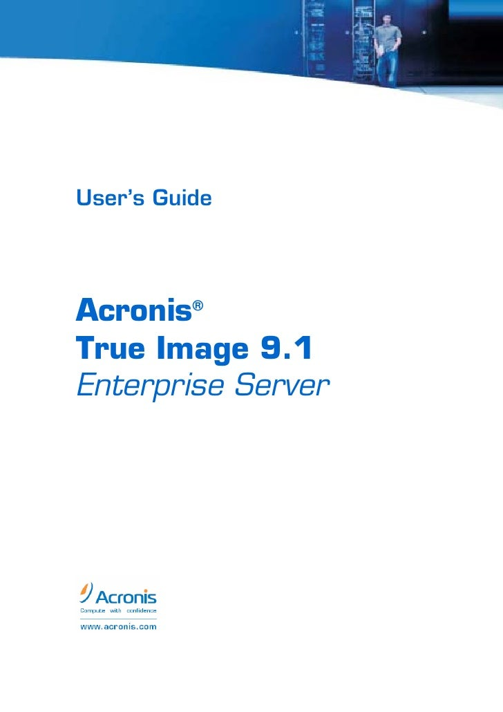 User's Guide     Acronis® True Image 9.1 Enterprise Server