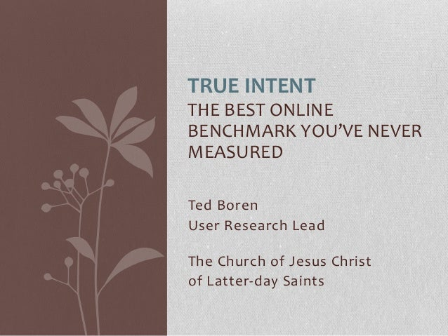 Ted Boren User Research Lead The Church of Jesus Christ of Latter-day Saints THE BEST ONLINE BENCHMARK YOU'VE NEVER MEASUR...