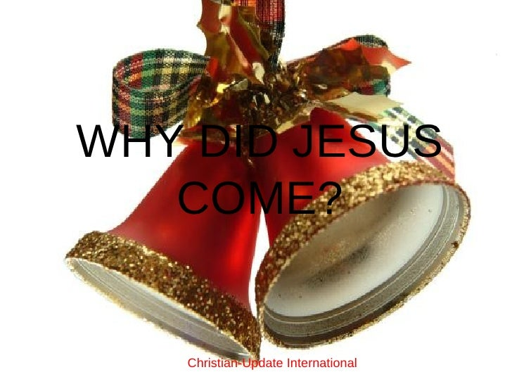 WHY DID JESUS COME? Christian-Update International