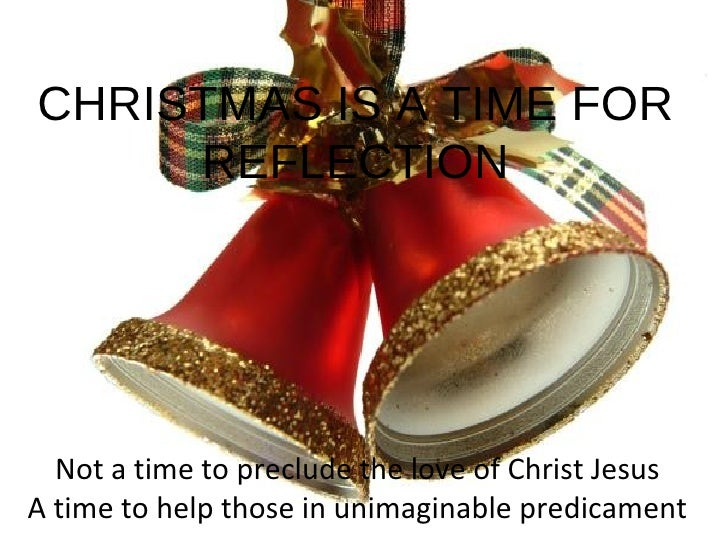 CHRISTMAS IS A TIME FOR REFLECTION Not a time to preclude the love of Christ Jesus  A time to help those in unimaginable p...