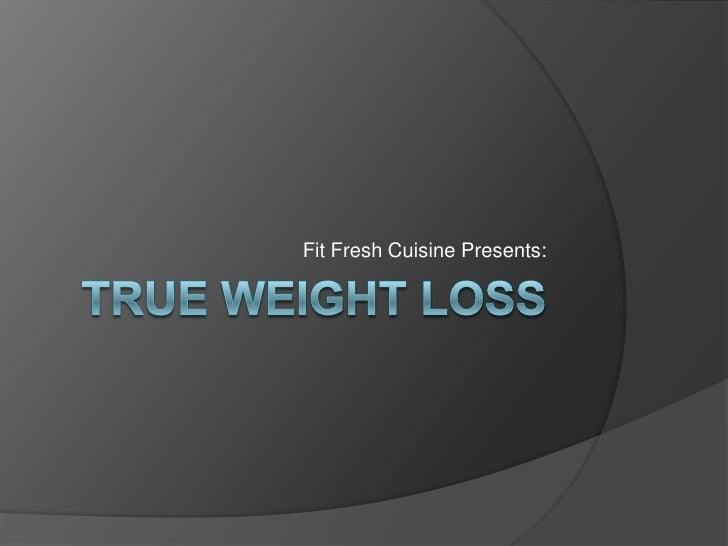 True Weight Loss<br />Fit Fresh Cuisine Presents:<br />