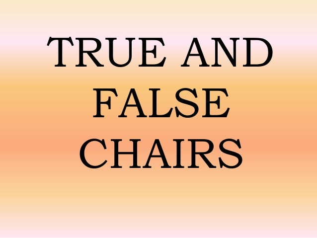 TRUE AND FALSE CHAIRS