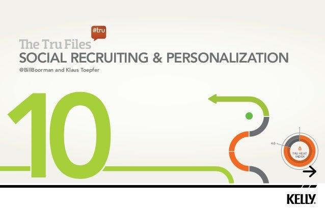5  e Tru Files  SOCIAL RECRUITING  PERSONALIZATION  4.0  TRU HEAT  INDEX  @BillBoorman and Klaus Toepfer